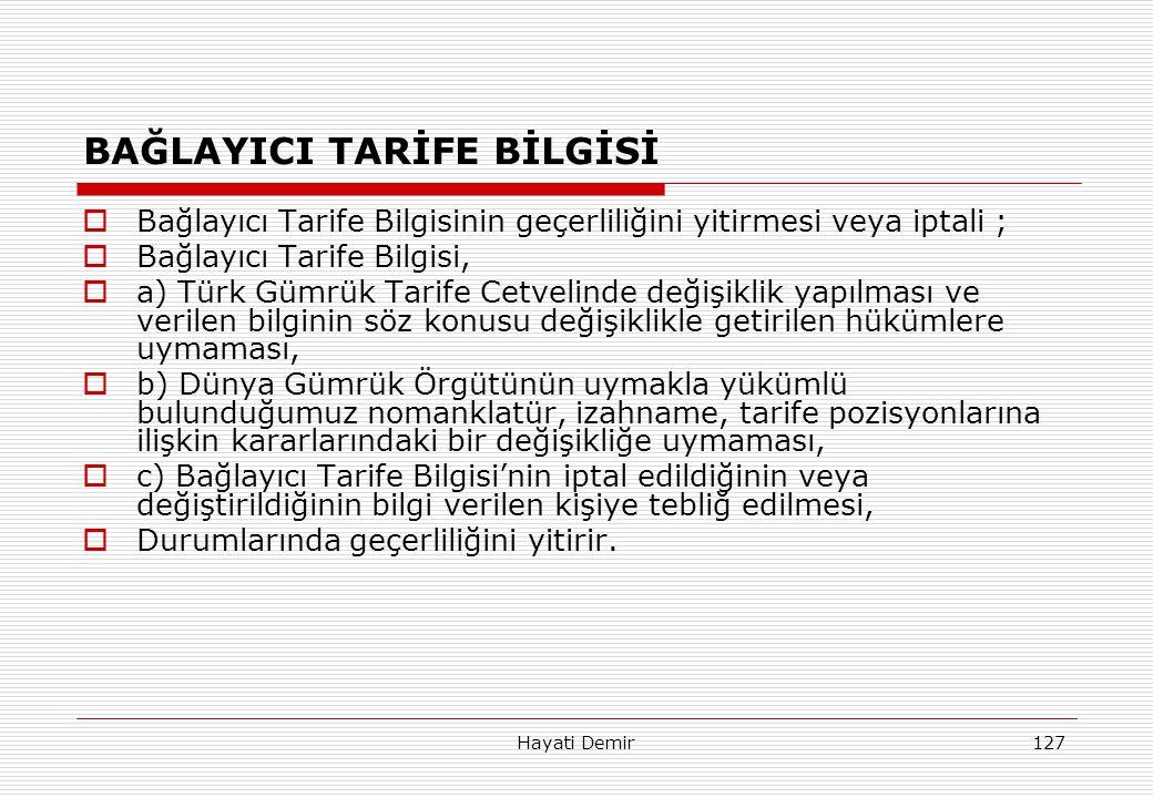 Hayati Demir127 BAĞLAYICI TARİFE BİLGİSİ  Bağlayıcı Tarife Bilgisinin geçerliliğini yitirmesi veya iptali ;  Bağlayıcı Tarife Bilgisi,  a) Türk Güm