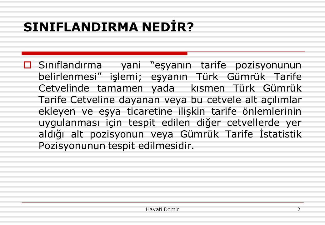 """Hayati Demir2 SINIFLANDIRMA NEDİR?  Sınıflandırma yani """"eşyanın tarife pozisyonunun belirlenmesi"""" işlemi; eşyanın Türk Gümrük Tarife Cetvelinde tamam"""