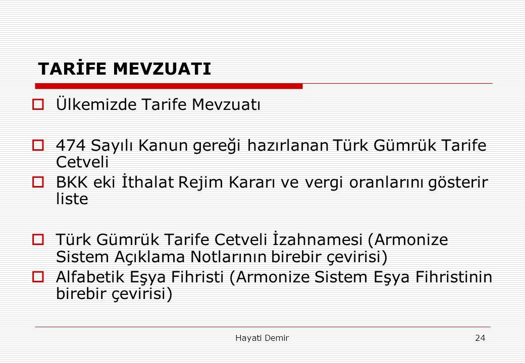 Hayati Demir24 TARİFE MEVZUATI  Ülkemizde Tarife Mevzuatı  474 Sayılı Kanun gereği hazırlanan Türk Gümrük Tarife Cetveli  BKK eki İthalat Rejim Kar
