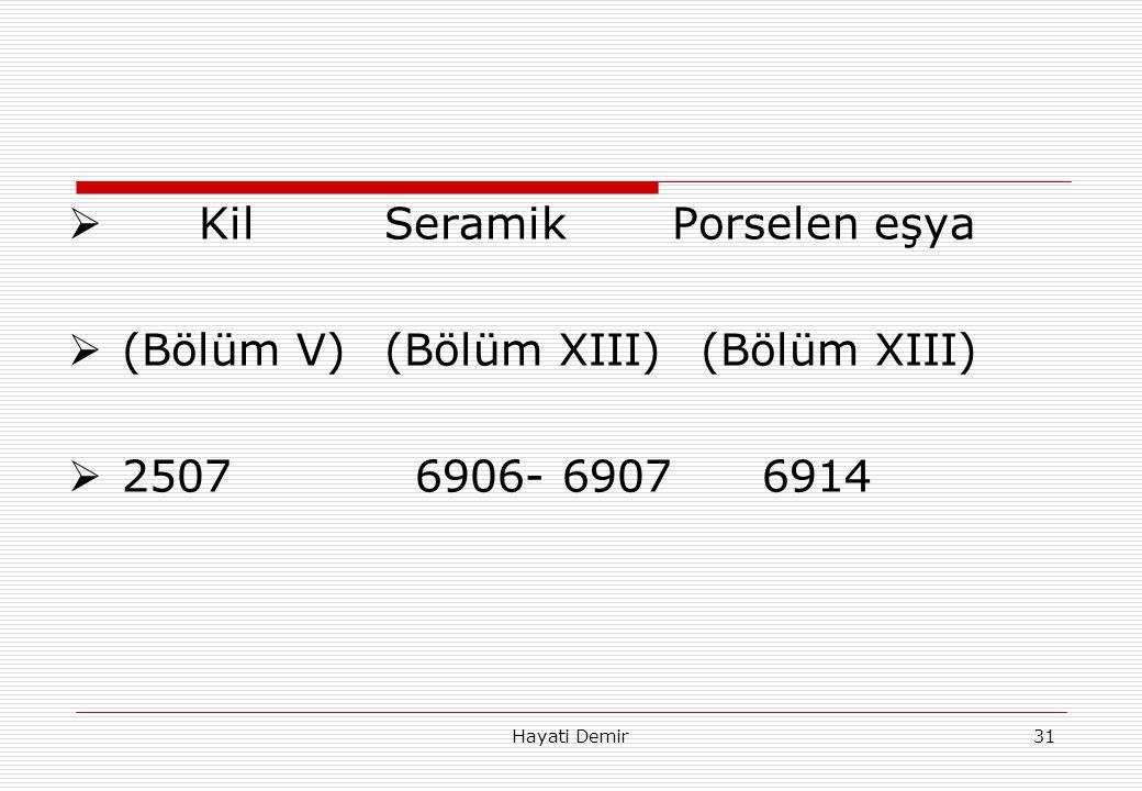 Hayati Demir31  KilSeramik Porselen eşya  (Bölüm V)(Bölüm XIII)(Bölüm XIII)  2507 6906- 6907 6914