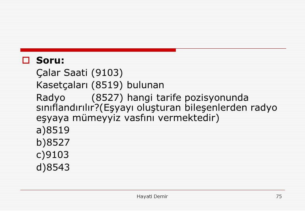 Hayati Demir75  Soru: Çalar Saati (9103) Kasetçaları (8519) bulunan Radyo (8527) hangi tarife pozisyonunda sınıflandırılır?(Eşyayı oluşturan bileşenl