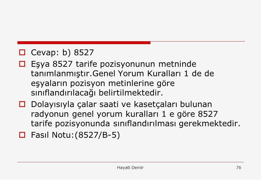 Hayati Demir76  Cevap: b) 8527  Eşya 8527 tarife pozisyonunun metninde tanımlanmıştır.Genel Yorum Kuralları 1 de de eşyaların pozisyon metinlerine g