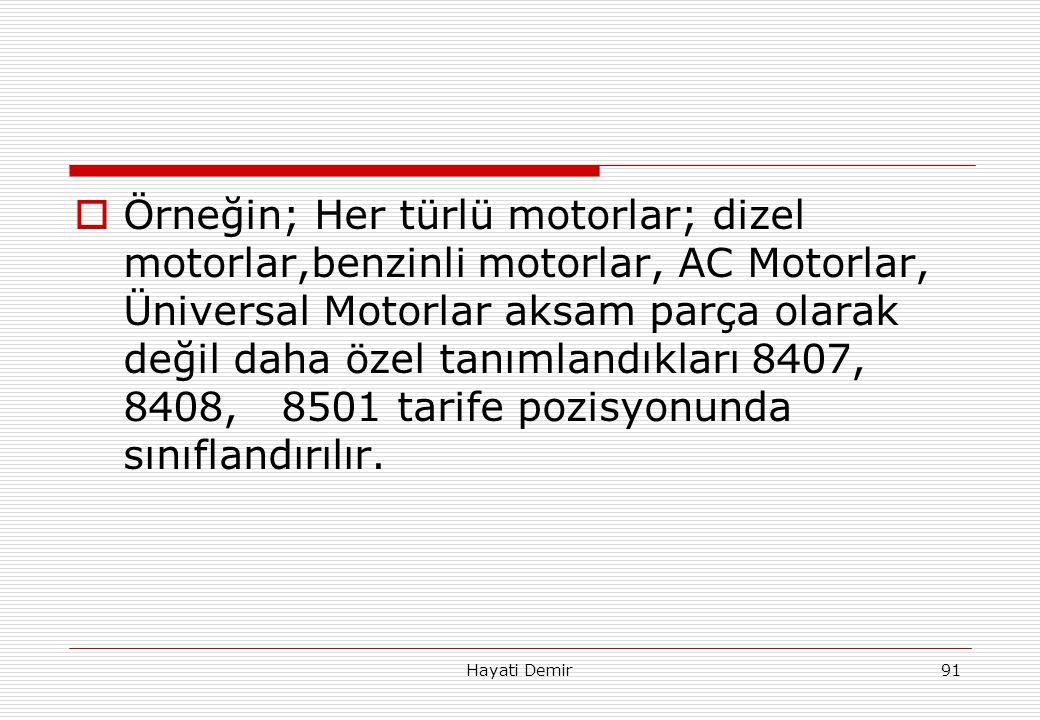 Hayati Demir91  Örneğin; Her türlü motorlar; dizel motorlar,benzinli motorlar, AC Motorlar, Üniversal Motorlar aksam parça olarak değil daha özel tan