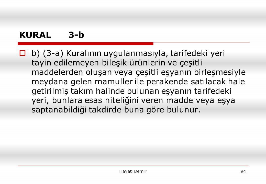 Hayati Demir94 KURAL3-b  b) (3-a) Kuralının uygulanmasıyla, tarifedeki yeri tayin edilemeyen bileşik ürünlerin ve çeşitli maddelerden oluşan veya çeş