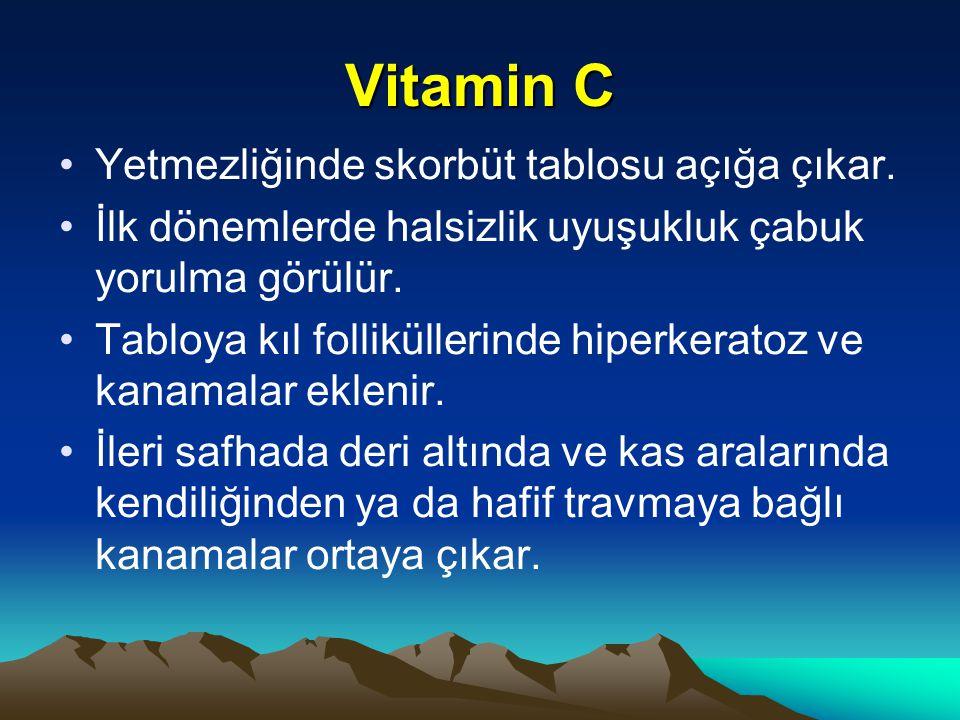 Vitamin C Yetmezliğinde skorbüt tablosu açığa çıkar.