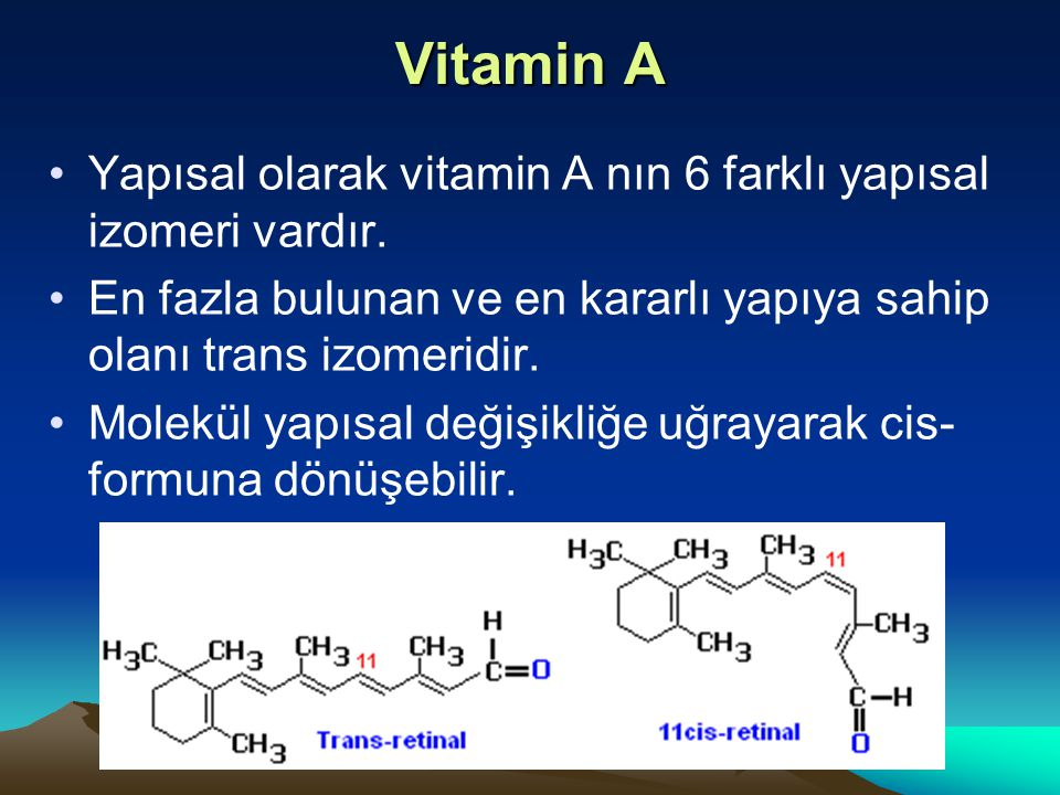 Vitamin A Yapısal olarak vitamin A nın 6 farklı yapısal izomeri vardır.