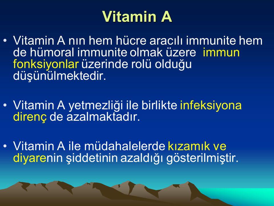 Vitamin A Vitamin A nın hem hücre aracılı immunite hem de hümoral immunite olmak üzere immun fonksiyonlar üzerinde rolü olduğu düşünülmektedir.
