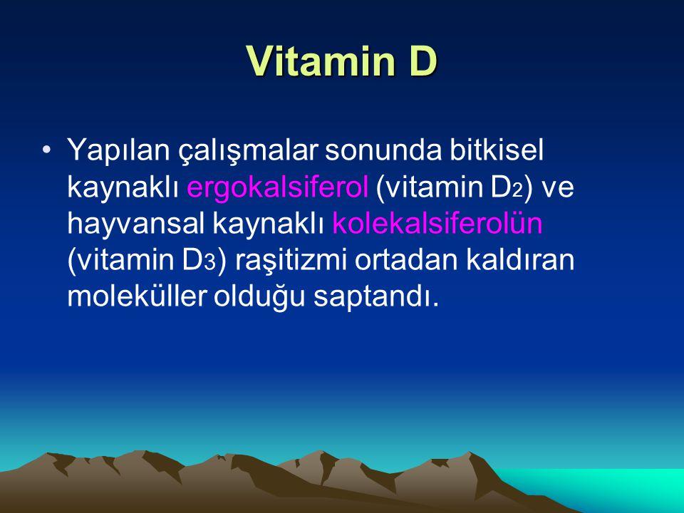 Vitamin D Yapılan çalışmalar sonunda bitkisel kaynaklı ergokalsiferol (vitamin D 2 ) ve hayvansal kaynaklı kolekalsiferolün (vitamin D 3 ) raşitizmi ortadan kaldıran moleküller olduğu saptandı.