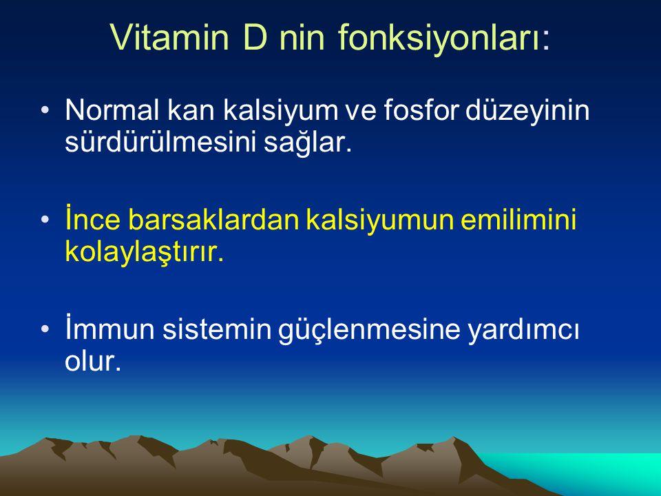 Vitamin D nin fonksiyonları: Normal kan kalsiyum ve fosfor düzeyinin sürdürülmesini sağlar.
