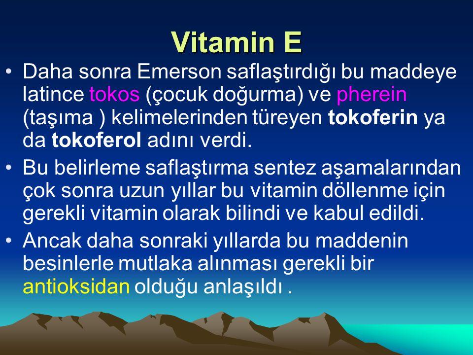 Vitamin E Daha sonra Emerson saflaştırdığı bu maddeye latince tokos (çocuk doğurma) ve pherein (taşıma ) kelimelerinden türeyen tokoferin ya da tokoferol adını verdi.