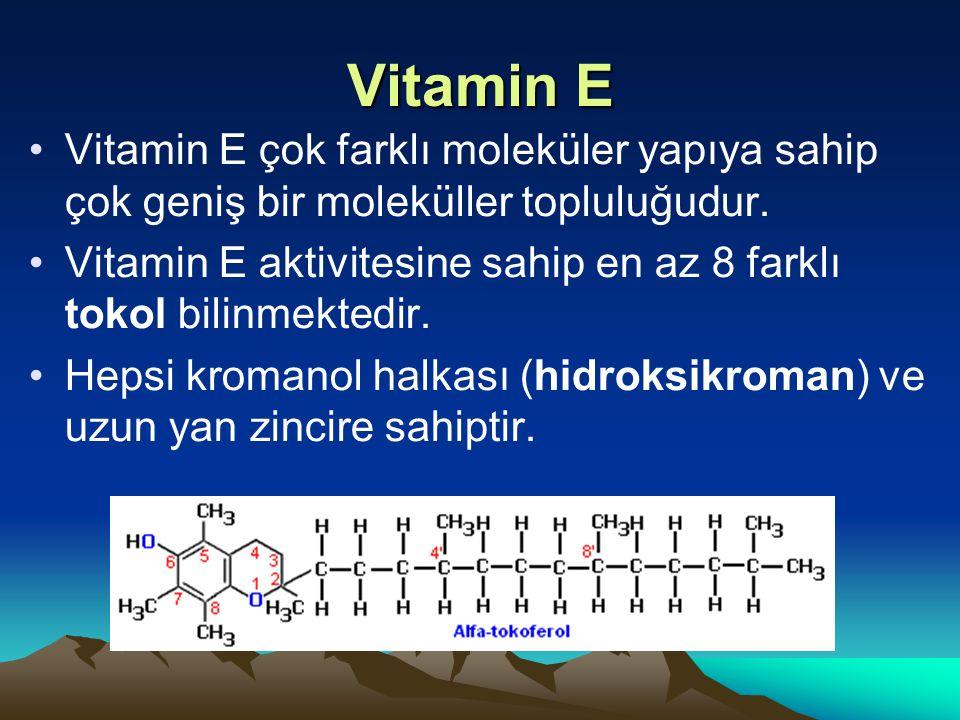 Vitamin E Vitamin E çok farklı moleküler yapıya sahip çok geniş bir moleküller topluluğudur.