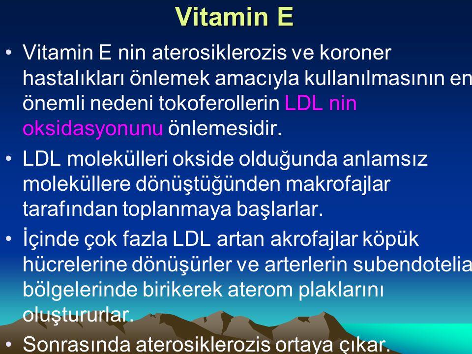 Vitamin E Vitamin E nin aterosiklerozis ve koroner hastalıkları önlemek amacıyla kullanılmasının en önemli nedeni tokoferollerin LDL nin oksidasyonunu önlemesidir.