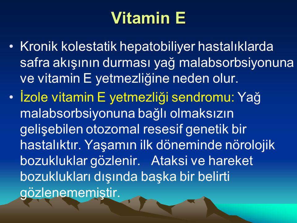 Vitamin E Kronik kolestatik hepatobiliyer hastalıklarda safra akışının durması yağ malabsorbsiyonuna ve vitamin E yetmezliğine neden olur.