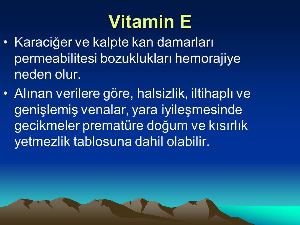 Vitamin E Karaciğer ve kalpte kan damarları permeabilitesi bozuklukları hemorajiye neden olur.