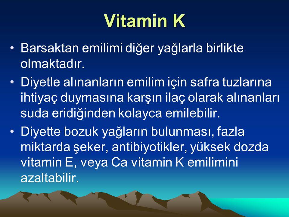 Vitamin K Barsaktan emilimi diğer yağlarla birlikte olmaktadır.