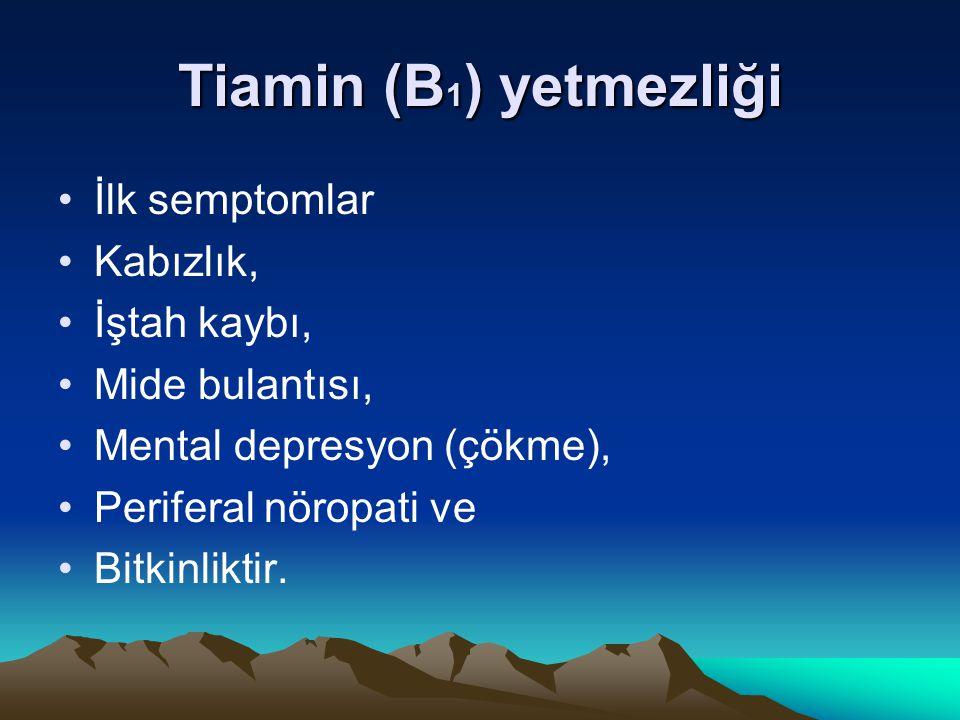 Tiamin (B 1 ) yetmezliği İlk semptomlar Kabızlık, İştah kaybı, Mide bulantısı, Mental depresyon (çökme), Periferal nöropati ve Bitkinliktir.