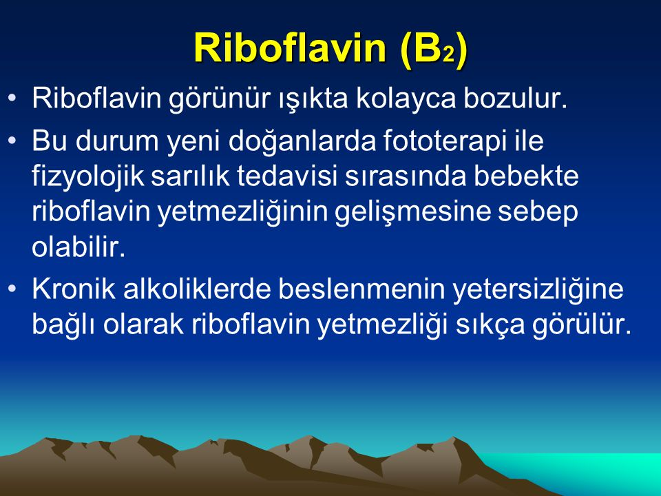 Riboflavin (B 2 ) Riboflavin görünür ışıkta kolayca bozulur.