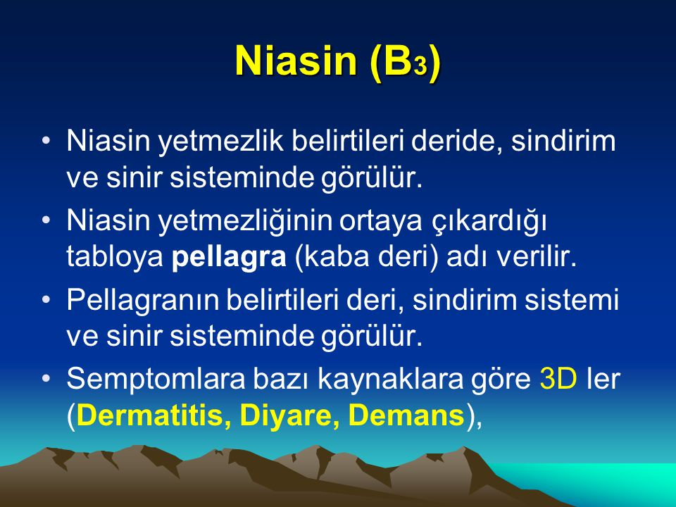 Niasin (B 3 ) Niasin yetmezlik belirtileri deride, sindirim ve sinir sisteminde görülür.