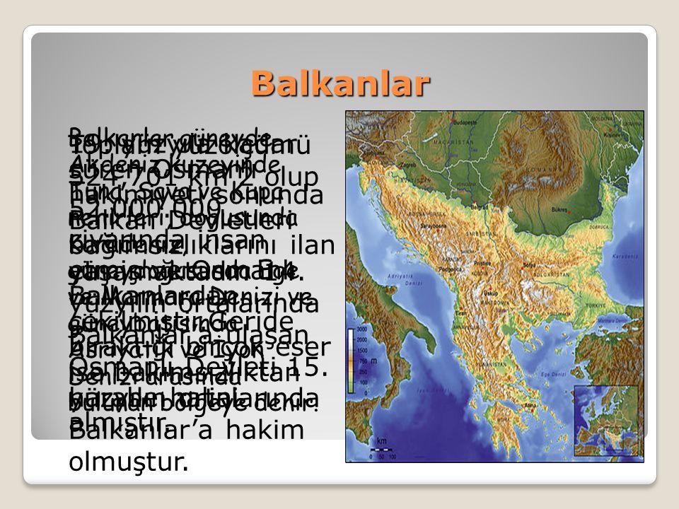 Balkanlar Balkanlar güneyde Akdeniz,kuzeyinde Tuna, Sava ve Kupa nehirleri, doğusunda Karadeniz, güneydoğusunda Ege ve Marmara Denizi ve güneybatısında Asriyatik ve İyon Denizi arasında bulunan bölgeye denir.