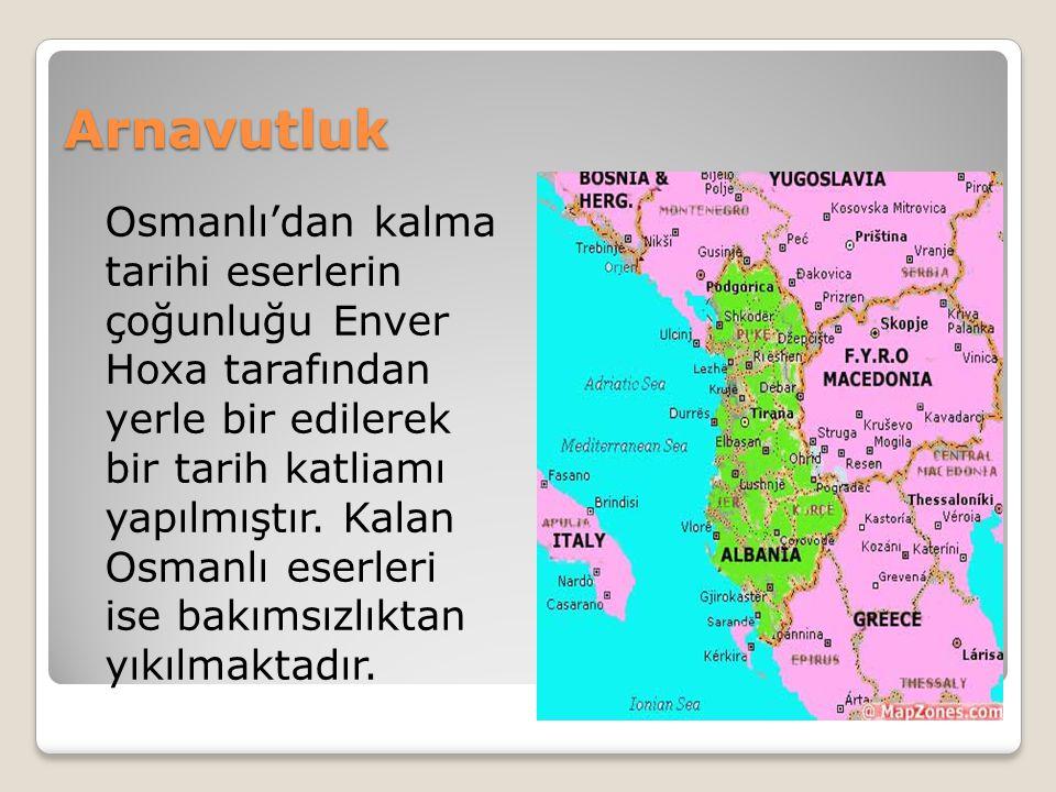 Arnavutluk Osmanlı'dan kalma tarihi eserlerin çoğunluğu Enver Hoxa tarafından yerle bir edilerek bir tarih katliamı yapılmıştır.