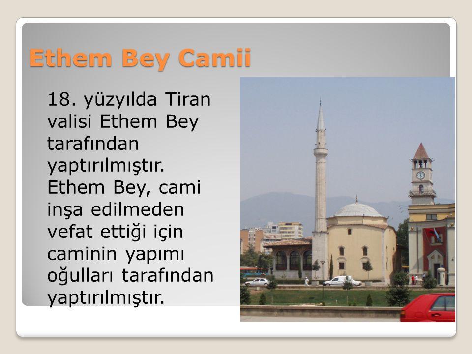 Ethem Bey Camii 18.yüzyılda Tiran valisi Ethem Bey tarafından yaptırılmıştır.
