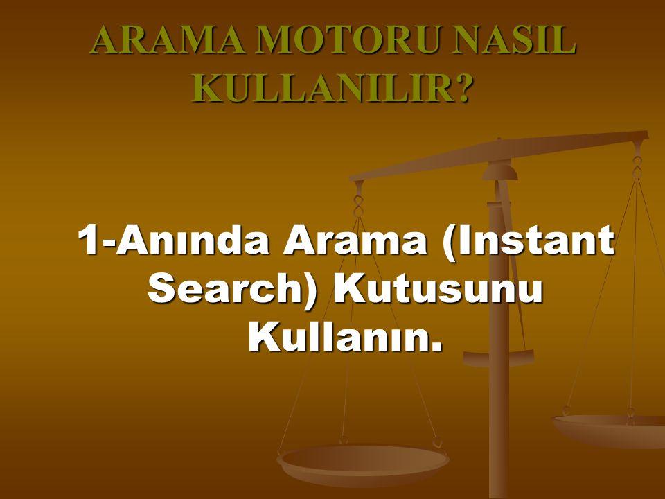ARAMA MOTORU NASIL KULLANILIR? 1-Anında Arama (Instant Search) Kutusunu Kullanın. 1-Anında Arama (Instant Search) Kutusunu Kullanın.