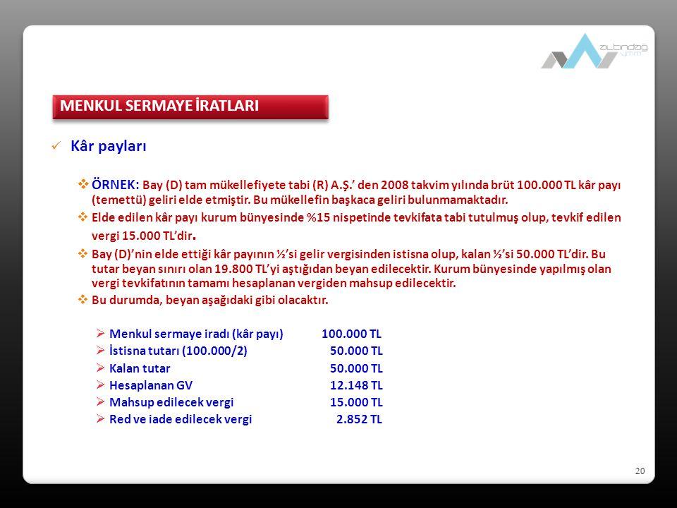 20 Kâr payları  ÖRNEK: Bay (D) tam mükellefiyete tabi (R) A.Ş.' den 2008 takvim yılında brüt 100.000 TL kâr payı (temettü) geliri elde etmiştir.