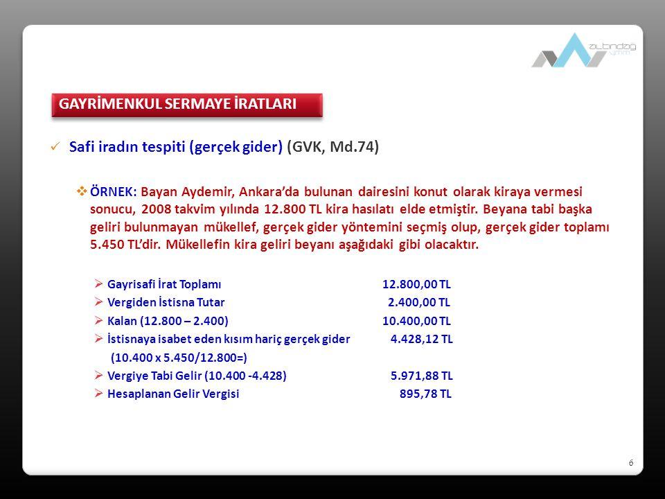 7 Safi iradın tespiti (götürü gider) (GVK, Md.74)  ÖRNEK: Bayan Gümüş, Ankara'da bulunan dairesini konut olarak kiraya vermesi sonucu, 2008 takvim yılında 10.000 TL kira geliri elde etmiştir.