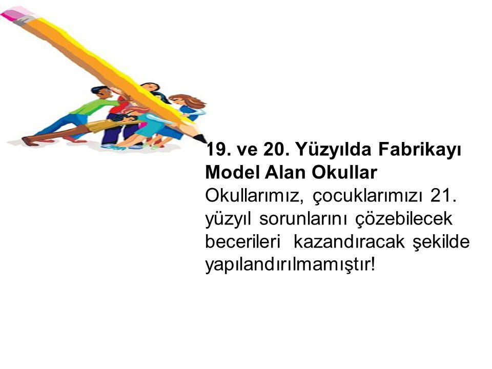 19.ve 20. Yüzyılda Fabrikayı Model Alan Okullar Okullarımız, çocuklarımızı 21.