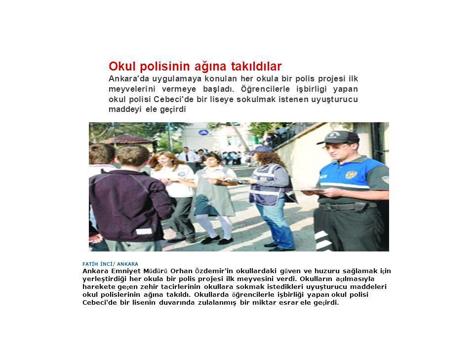 Okul polisinin ağına takıldılar Ankara'da uygulamaya konulan her okula bir polis projesi ilk meyvelerini vermeye başladı. Ö ğrencilerle işbirligi yapa