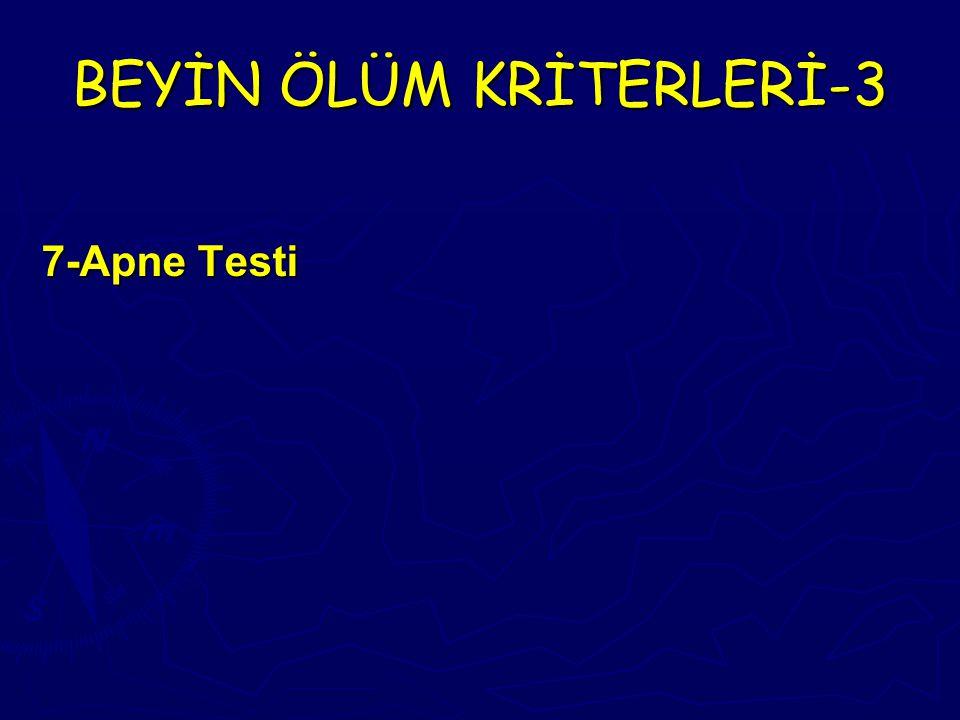 BEYİN ÖLÜM KRİTERLERİ-3 7-Apne Testi