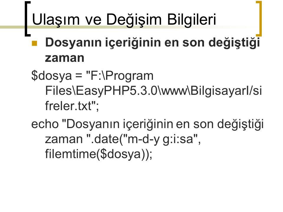 Ulaşım ve Değişim Bilgileri Dosyanın içeriğinin en son değiştiği zaman $dosya = F:\Program Files\EasyPHP5.3.0\www\BilgisayarI/si freler.txt ; echo Dosyanın içeriğinin en son değiştiği zaman .date( m-d-y g:i:sa , filemtime($dosya));