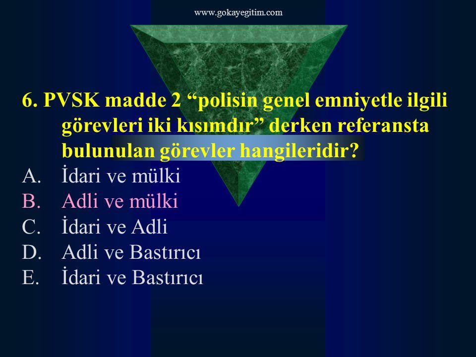 """www.gokayegitim.com 6. PVSK madde 2 """"polisin genel emniyetle ilgili görevleri iki kısımdır"""" derken referansta bulunulan görevler hangileridir? A.İdari"""