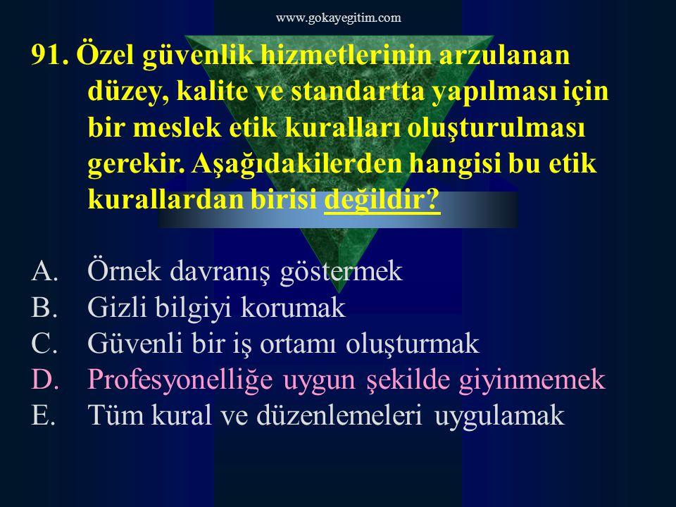 www.gokayegitim.com 91. Özel güvenlik hizmetlerinin arzulanan düzey, kalite ve standartta yapılması için bir meslek etik kuralları oluşturulması gerek