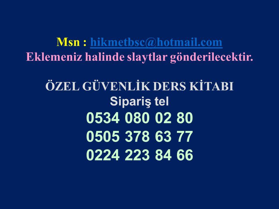 www.gokayegitim.com 102 Msn : hikmetbsc@hotmail.comhikmetbsc@hotmail.com Eklemeniz halinde slaytlar gönderilecektir. ÖZEL GÜVENLİK DERS KİTABI Sipariş