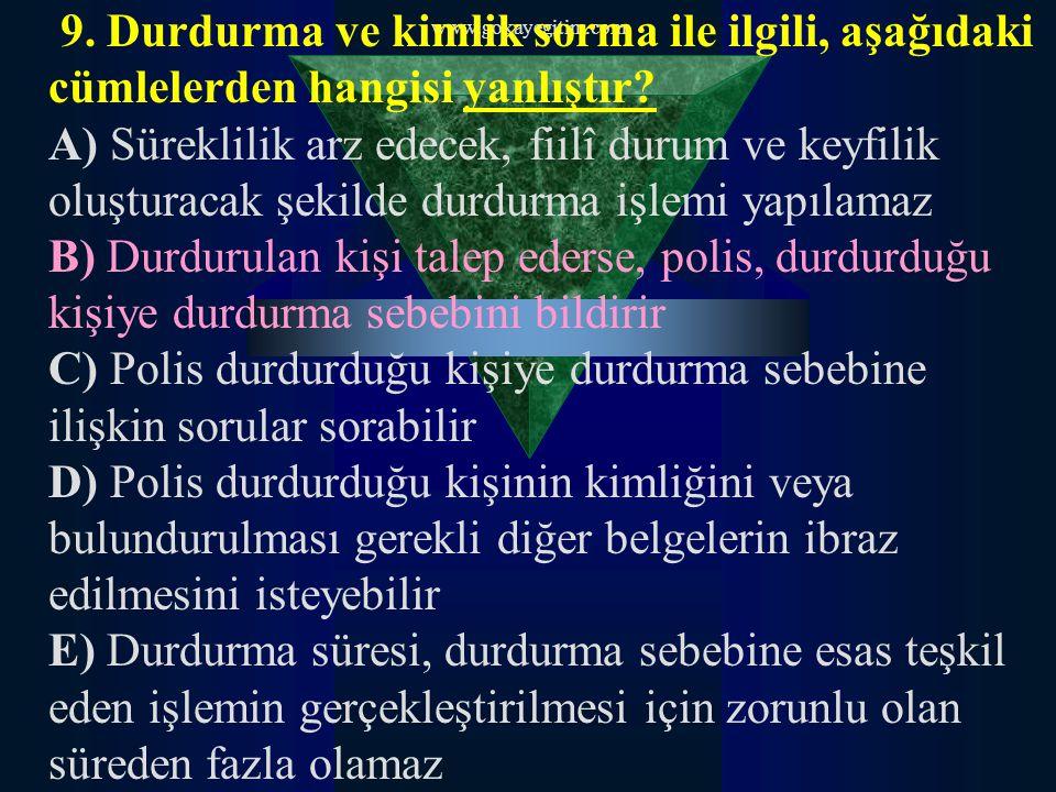 www.gokayegitim.com 9. Durdurma ve kimlik sorma ile ilgili, aşağıdaki cümlelerden hangisi yanlıştır? A) Süreklilik arz edecek, fiilî durum ve keyfilik