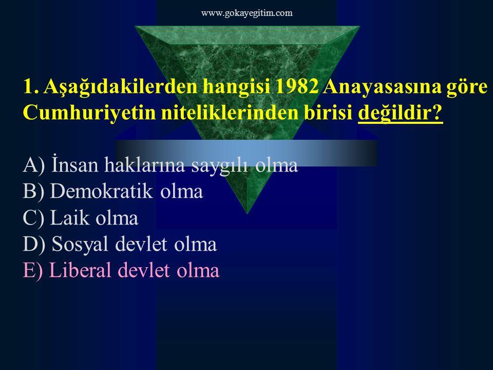 1. Aşağıdakilerden hangisi 1982 Anayasasına göre Cumhuriyetin niteliklerinden birisi değildir? A) İnsan haklarına saygılı olma B) Demokratik olma C) L