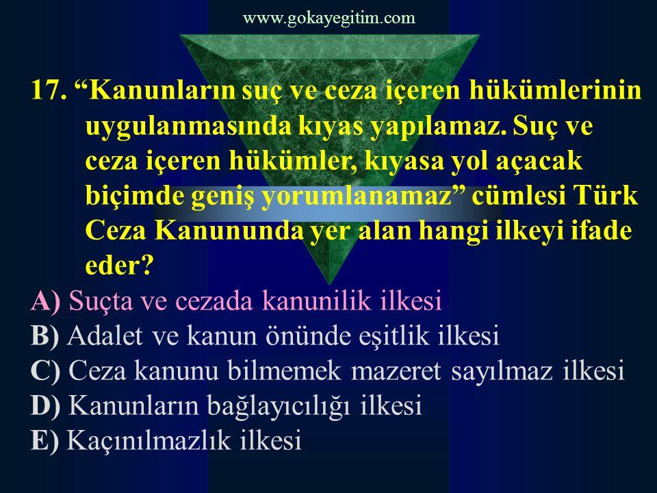 """www.gokayegitim.com 17. """"Kanunların suç ve ceza içeren hükümlerinin uygulanmasında kıyas yapılamaz. Suç ve ceza içeren hükümler, kıyasa yol açacak biç"""