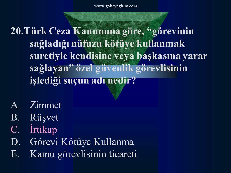 """www.gokayegitim.com 20.Türk Ceza Kanununa göre, """"görevinin sağladığı nüfuzu kötüye kullanmak suretiyle kendisine veya başkasına yarar sağlayan"""" özel g"""