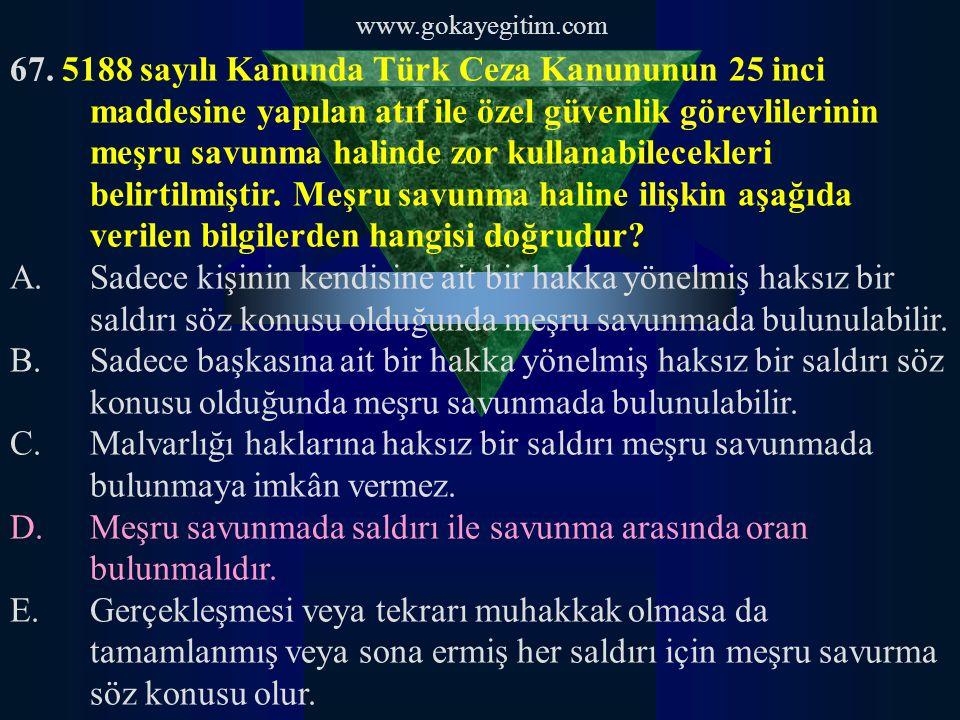 www.gokayegitim.com 67. 5188 sayılı Kanunda Türk Ceza Kanununun 25 inci maddesine yapılan atıf ile özel güvenlik görevlilerinin meşru savunma halinde