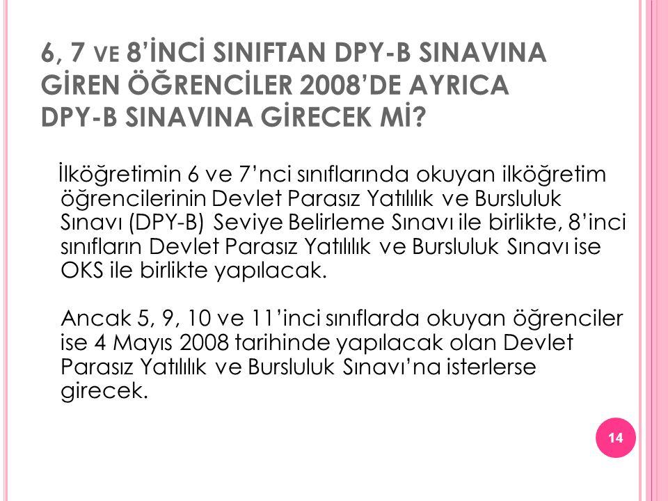 6, 7 VE 8'İNCİ SINIFTAN DPY-B SINAVINA GİREN ÖĞRENCİLER 2008'DE AYRICA DPY-B SINAVINA GİRECEK Mİ? İlköğretimin 6 ve 7'nci sınıflarında okuyan ilköğret