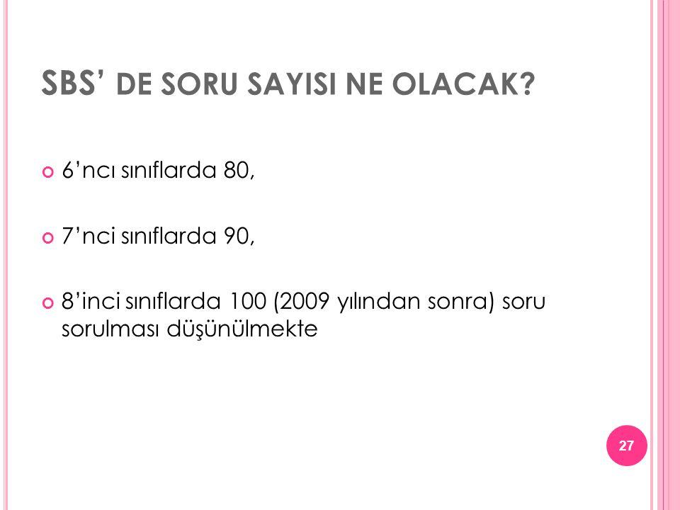 SBS' DE SORU SAYISI NE OLACAK? 6'ncı sınıflarda 80, 7'nci sınıflarda 90, 8'inci sınıflarda 100 (2009 yılından sonra) soru sorulması düşünülmekte 27