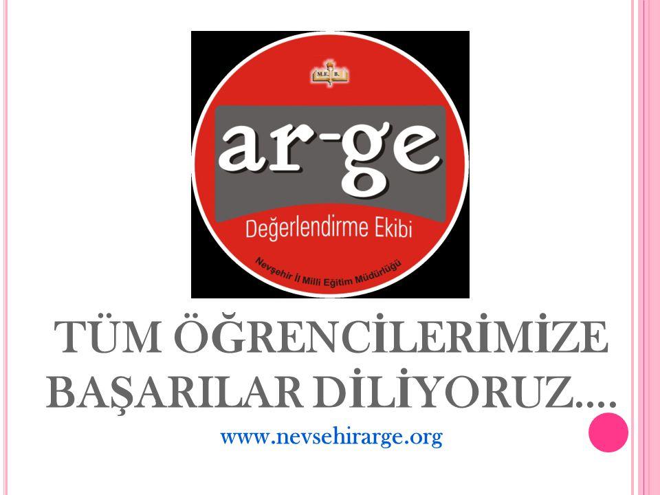 TÜM Ö Ğ RENC İ LER İ M İ ZE BA Ş ARILAR D İ L İ YORUZ…. www.nevsehirarge.org