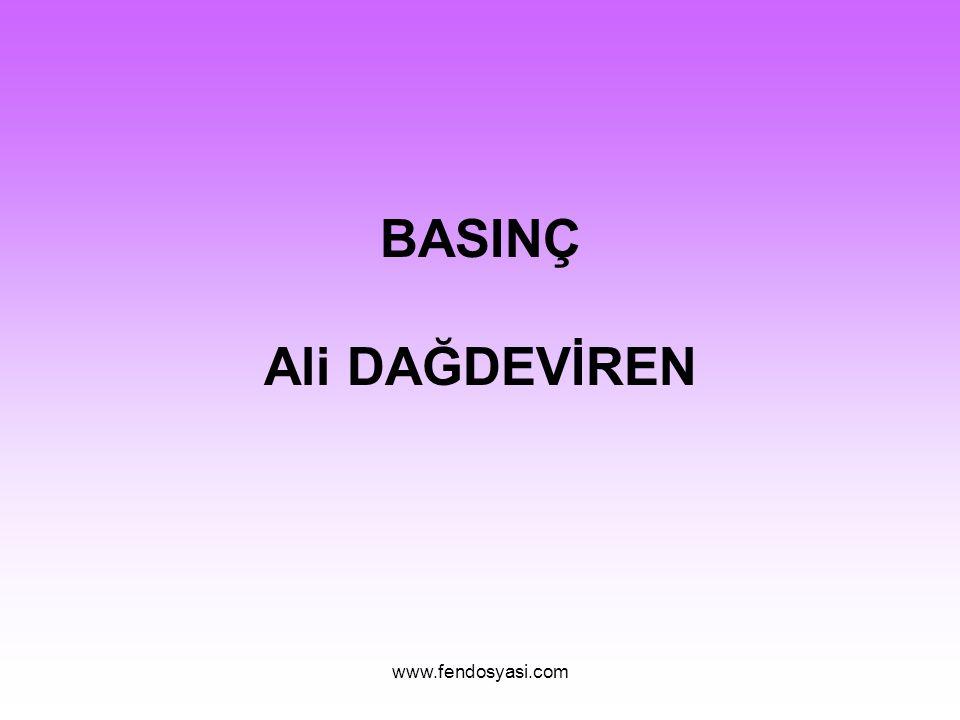 www.fendosyasi.com BASINÇ Ali DAĞDEVİREN