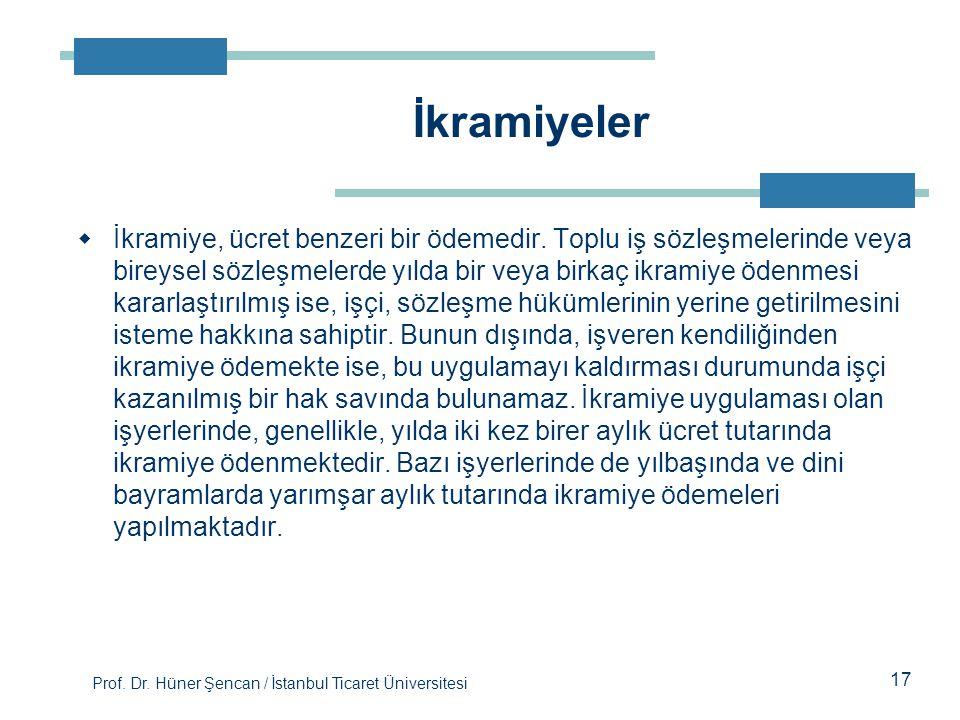 Prof. Dr. Hüner Şencan / İstanbul Ticaret Üniversitesi  İkramiye, ücret benzeri bir ödemedir. Toplu iş sözleşmelerinde veya bireysel sözleşmelerde yı