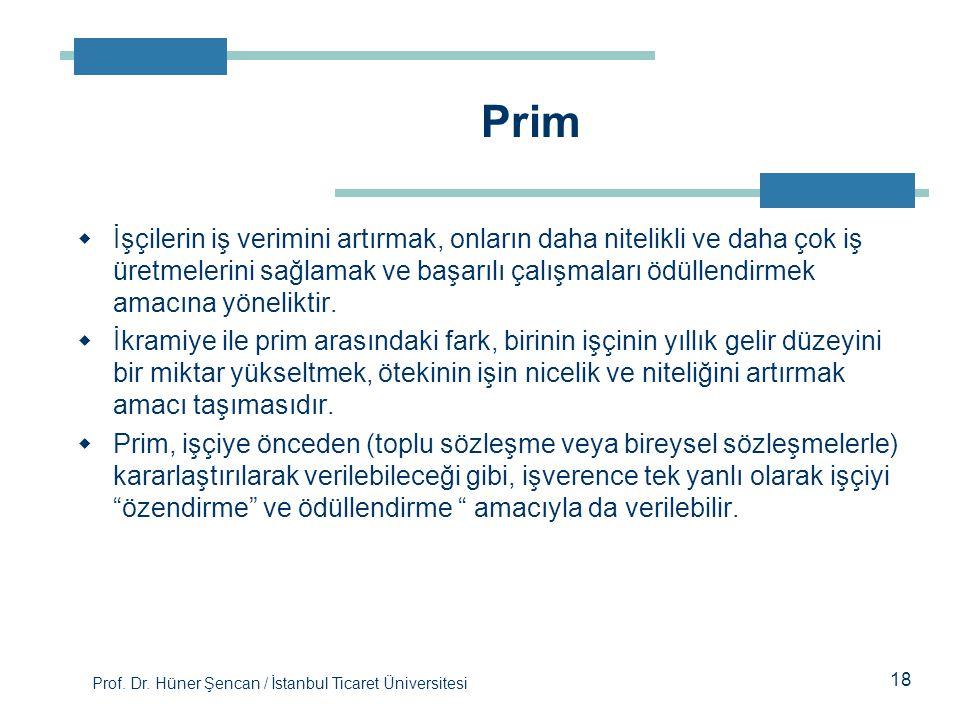 Prof. Dr. Hüner Şencan / İstanbul Ticaret Üniversitesi  İşçilerin iş verimini artırmak, onların daha nitelikli ve daha çok iş üretmelerini sağlamak v