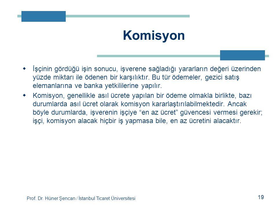 Prof. Dr. Hüner Şencan / İstanbul Ticaret Üniversitesi  İşçinin gördüğü işin sonucu, işverene sağladığı yararların değeri üzerinden yüzde miktarı il