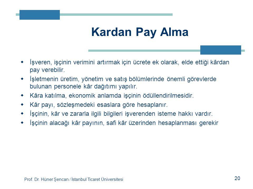 Prof. Dr. Hüner Şencan / İstanbul Ticaret Üniversitesi  İşveren, işçinin verimini artırmak için ücrete ek olarak, elde ettiği kârdan pay verebilir. 
