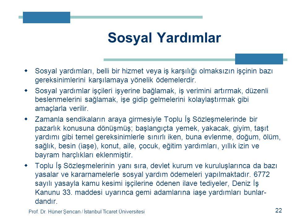 Prof. Dr. Hüner Şencan / İstanbul Ticaret Üniversitesi  Sosyal yardımları, belli bir hizmet veya iş karşılığı olmaksızın işçinin bazı gereksinimleri