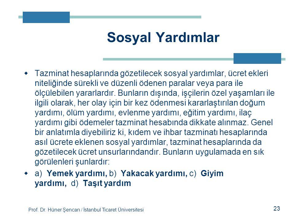Prof. Dr. Hüner Şencan / İstanbul Ticaret Üniversitesi  Tazminat hesaplarında gözetilecek sosyal yardımlar, ücret ekleri niteliğinde sürekli ve düzen